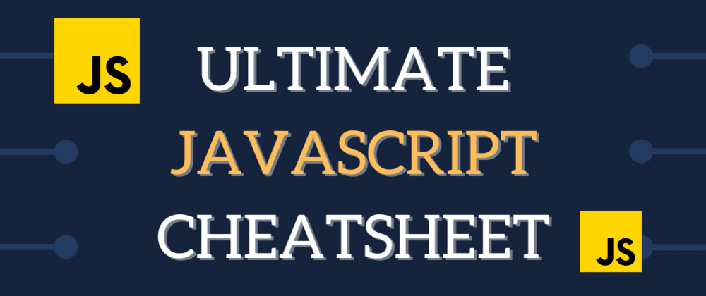 Cover image for The ultimate JavaScript cheatsheet you'll ever need