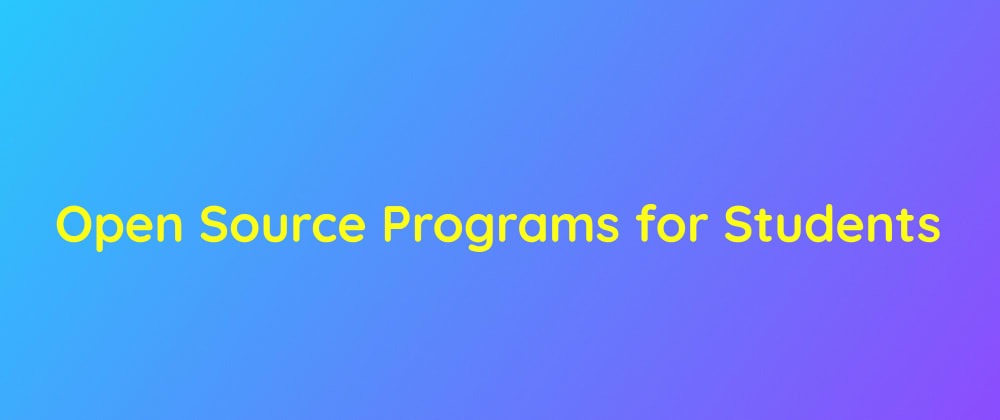 Cover image for Open Source Programs for Students to participate