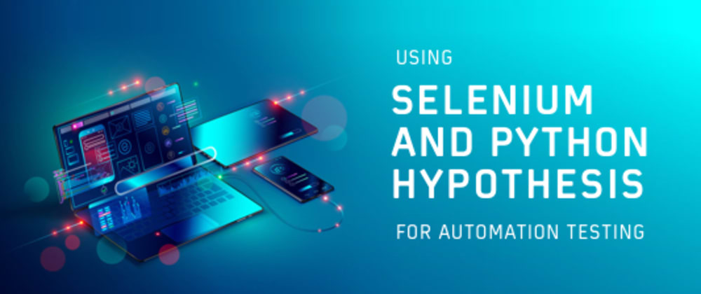 Cover image for Using Selenium and Python Hypothesis for Automation Testing