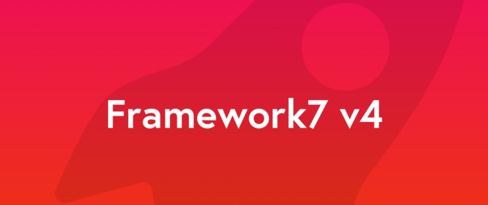 Cover image for The Best Framework7 Yet. What Is New In v4