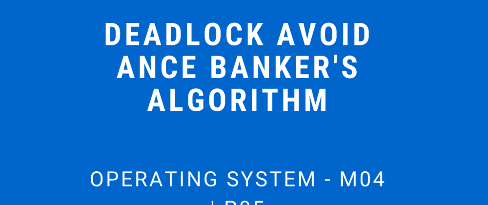 Cover image for Deadlock Avoidance (Banker's Algorithm) | Operating System - M04 P05