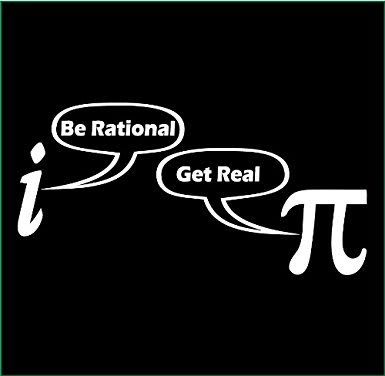"i: ""Be rational!"", pi: ""Get real."""