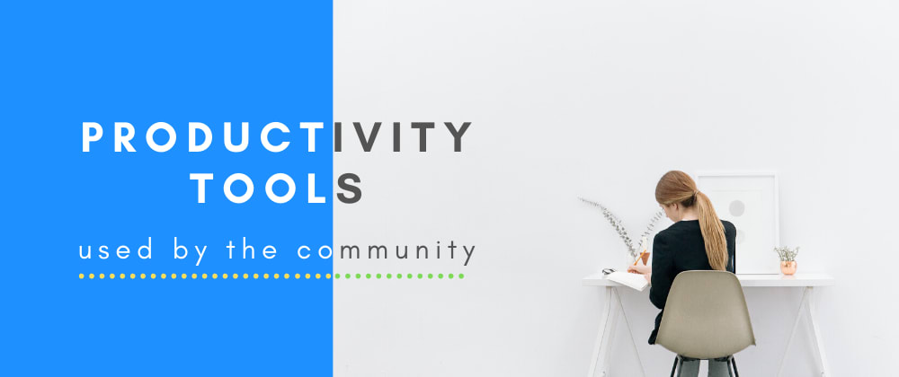 Cover image for 21 best productivity tools suggested by the Dev.to community