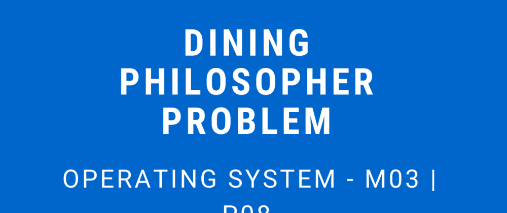 Cover image for Dining Philosopher Problem | Operating System - M03 P08