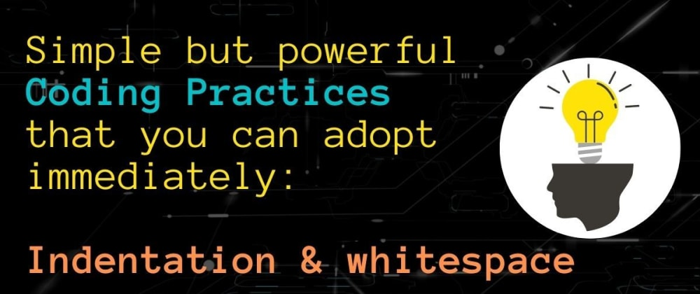 Cover image for Simple but powerful Coding Practices that you can adopt immediately: Indentation & whitespace