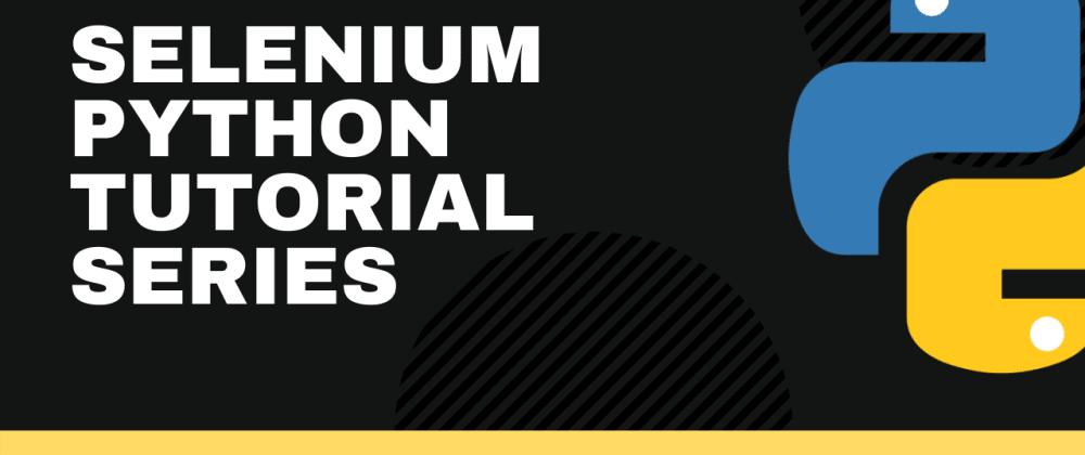 Cover image for Selenium Python Tutorial Series