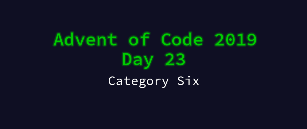 Cover image for Advent of Code 2019 Solution Megathread - Day 23: Category Six