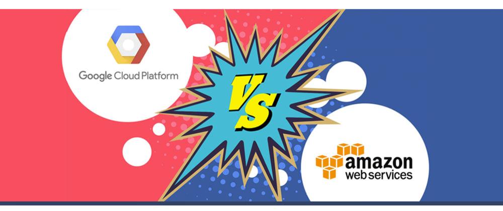 Cover image for Google Cloud Platform Vs. Amazon Web Services