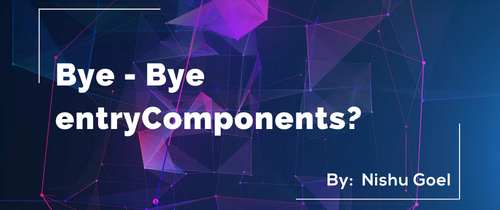 Cover image for Bye-Bye entryComponents?