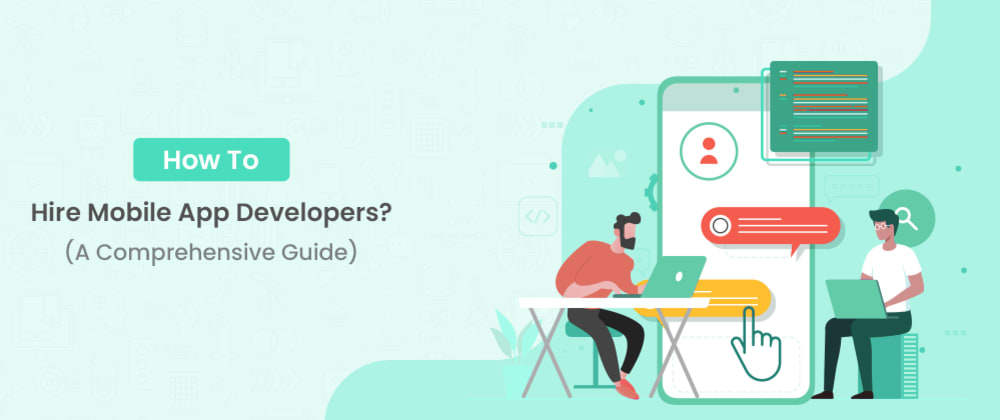 Cover image for How To Hire Mobile App Developers? (A Comprehensive Guide)