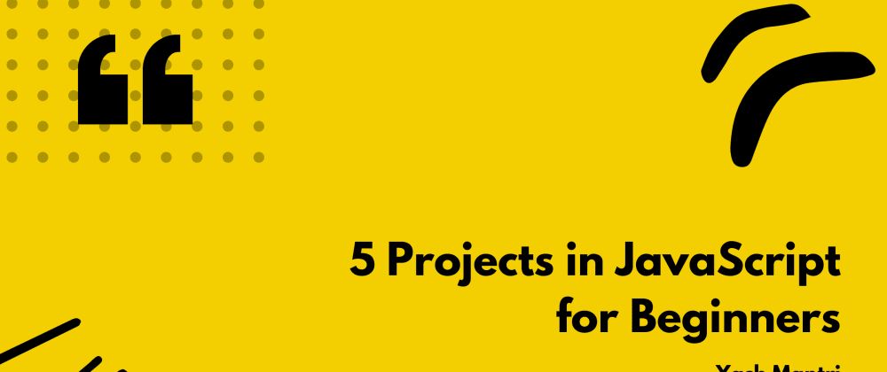 Cover image for 5 Projects in JavaScript for Beginners