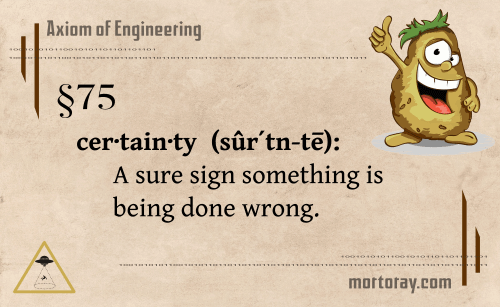 §75 Certainty: A sure sign something is being done wrong.