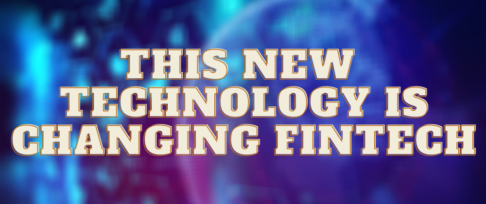 Cover image for This New Technology Is Changing Fintech