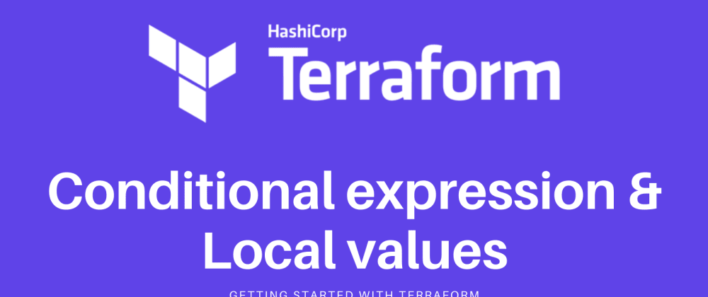 Cover image for Terraform Associate Certification: Conditional Expression & Local values