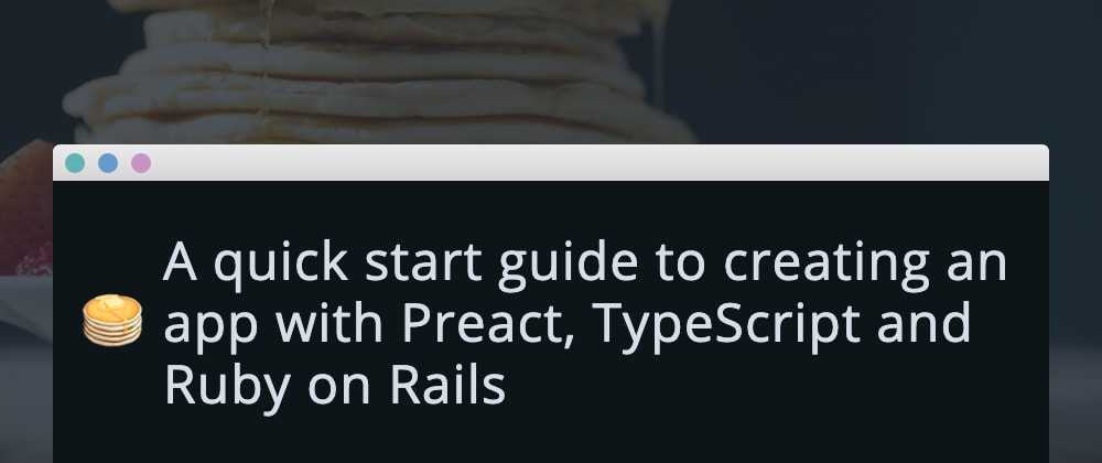 Cover image for A quick start guide to creating an app with Preact, TypeScript and Ruby on Rails