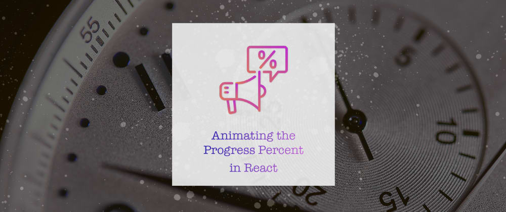 Cover image for Animating the Progress Percent Change in React