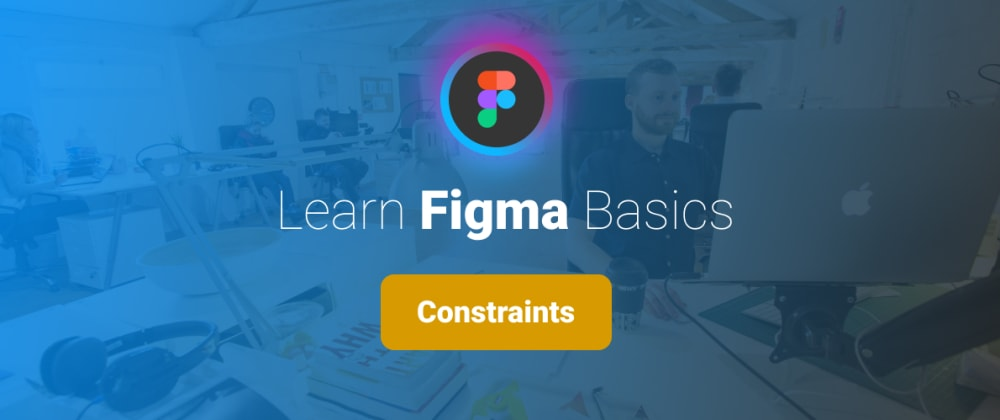 Cover image for Learn Figma Basics, Part 3: Frame Constraints.