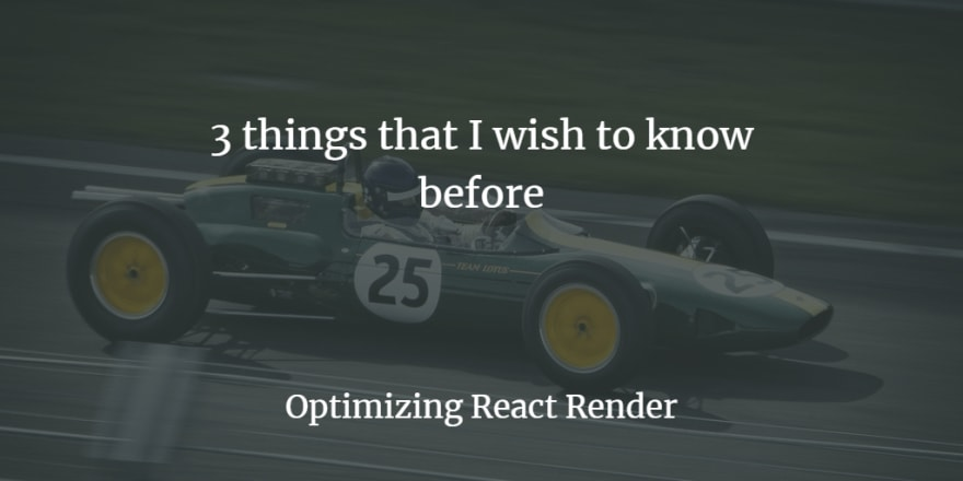 Optimizing React Render - 3 things that I wish to know before