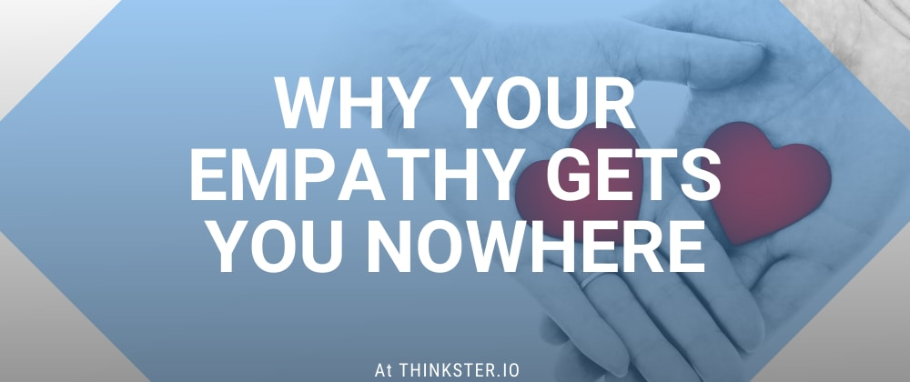 Cover image for Why Your Empathy Gets You Nowhere
