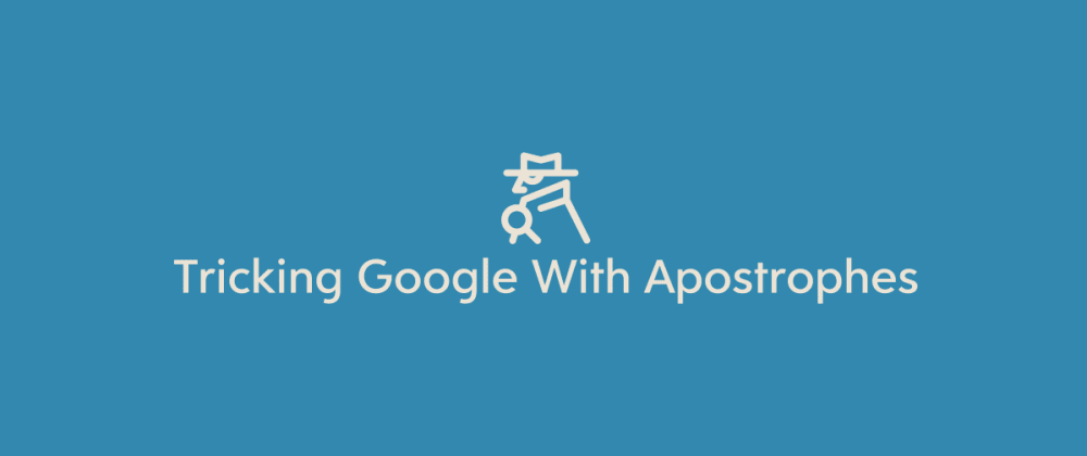 Cover image for A Tutorial on Tricking Google: Encoding Messages in Apostrophes