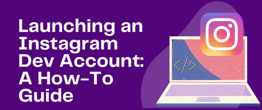 Cover image for Launching an Instagram Dev Account: A How-To Guide
