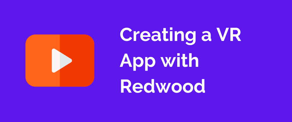 Cover image for Creating a VR App with Redwood