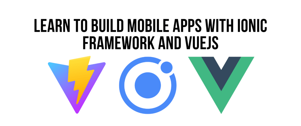Cover image for Getting Started with ViteJS, Ionic Framework Beta v6 And VueJS