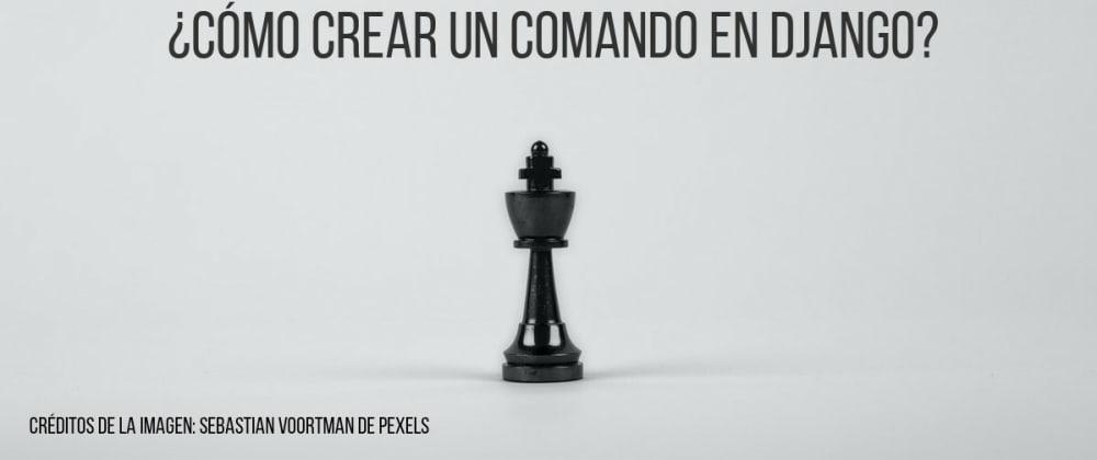 Cover image for ¿Cómo crear un comando en django?