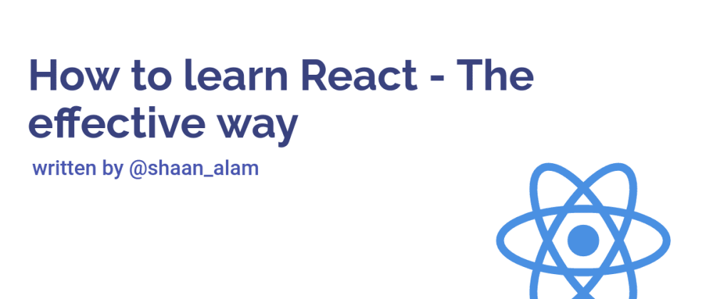 Cover Image for How to learn React - The Effective way