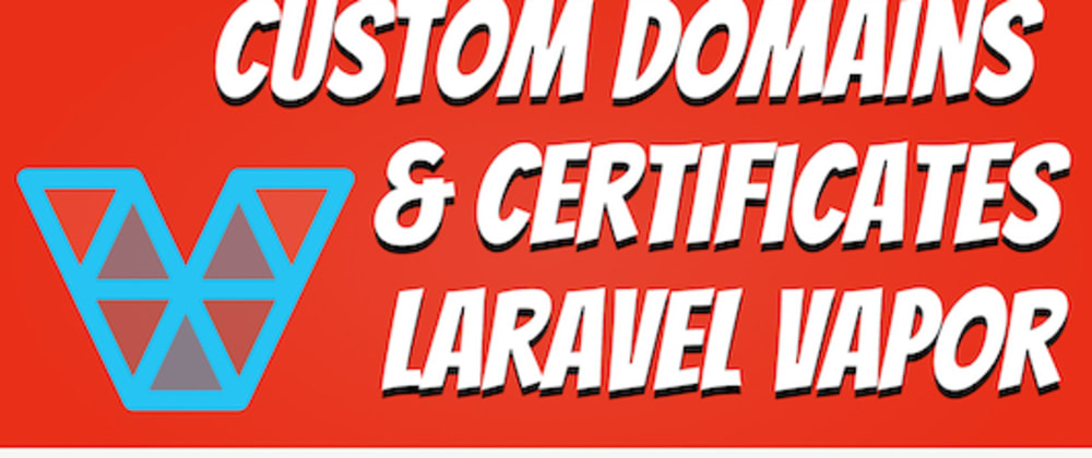 Cover image for Setting up Custom Domains and HTTPS Certificates with Laravel Vapor