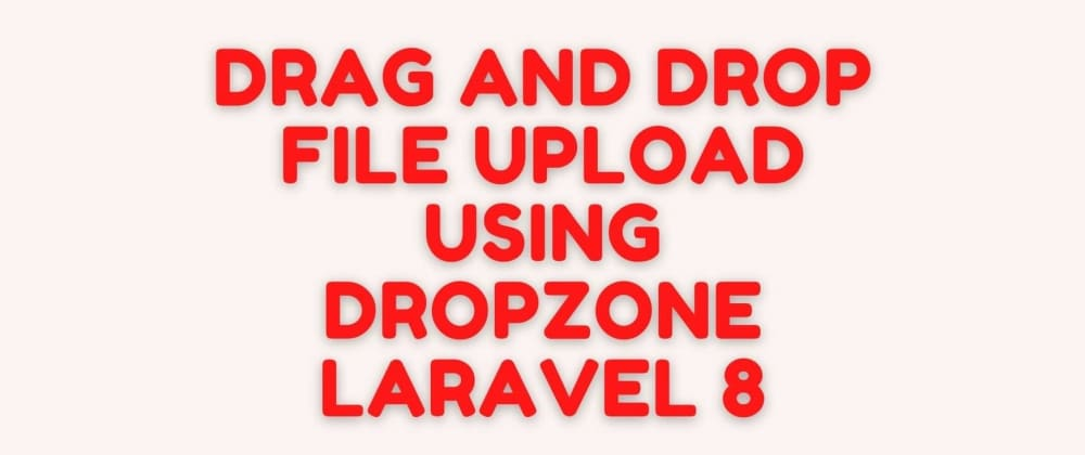 Cover image for Simple Drag and Drop File Upload using Dropzone JS - Laravel 8