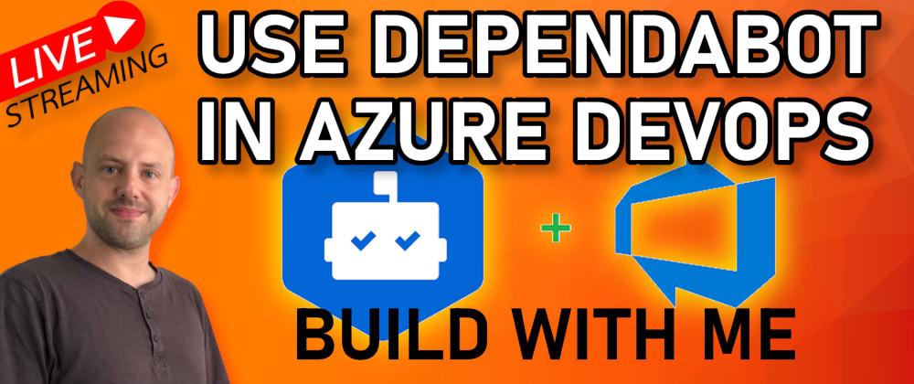 Cover image for Dependabot for Azure DevOps: Automated Vulnerability Scanning