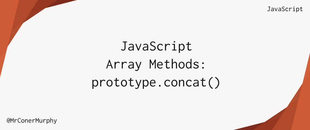 Cover image for JavaScript Array Methods: Array.prototype.concat()