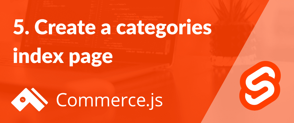 Cover image for 5. Create a categories index page - Create a Commerce.js store with Svelte