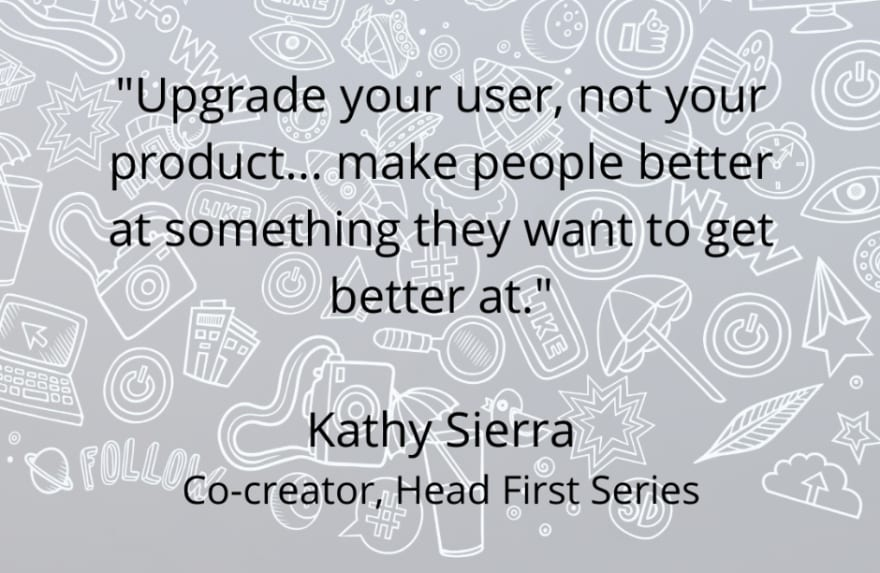 A quote by Kathy Sierra