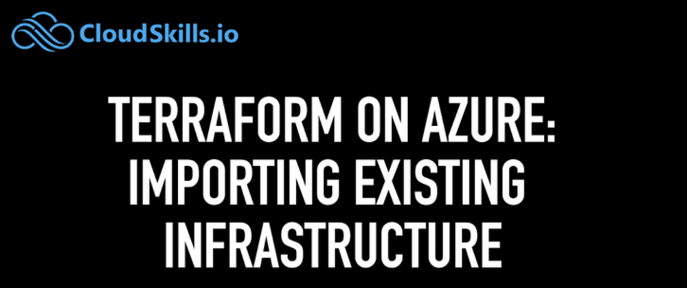 Cover image for  Getting Started with Terraform on Azure: Importing Existing Infrastructure