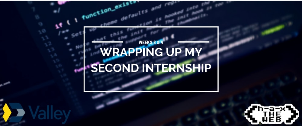 Cover image for Weeks 8 & 9: Wrapping up my second internship