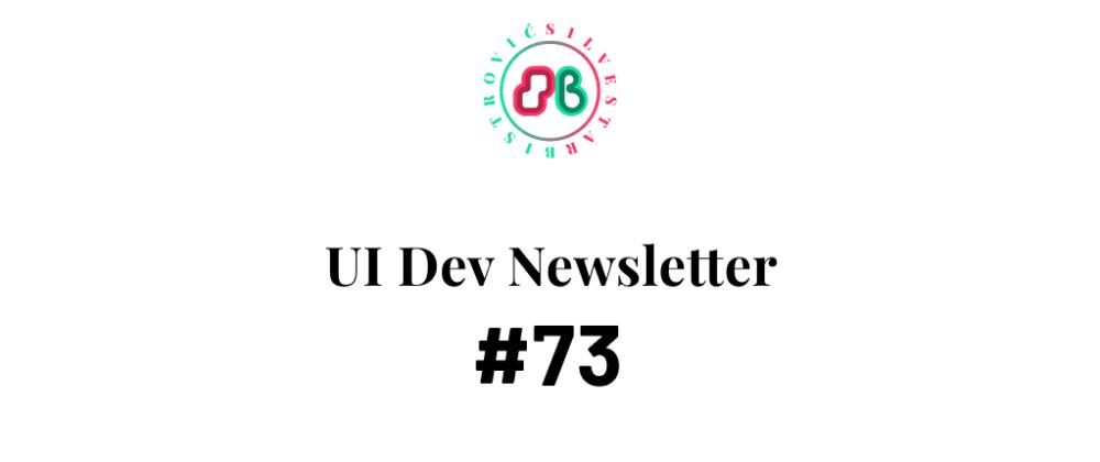 Cover image for UI Dev Newsletter #73