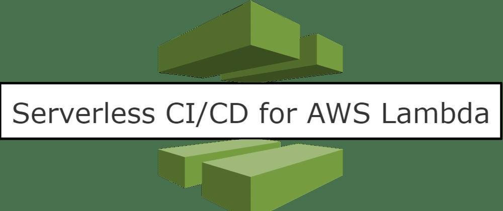 Cover image for Serverless CI/CD for AWS Lambda