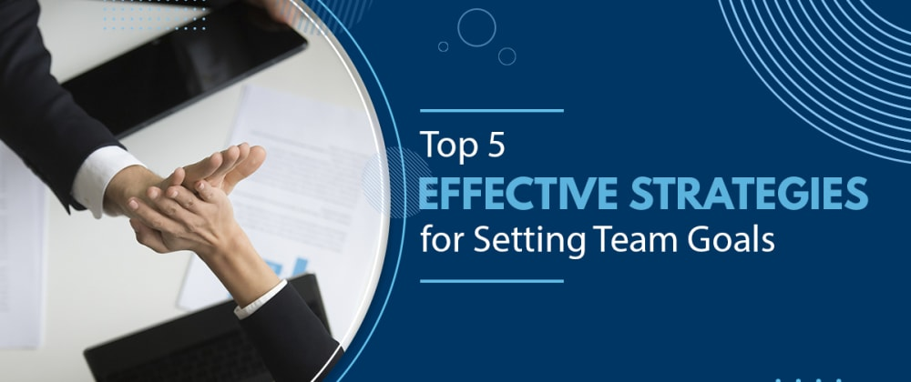 Cover image for 5 Handy Strategies to Set Team Goals in 2021