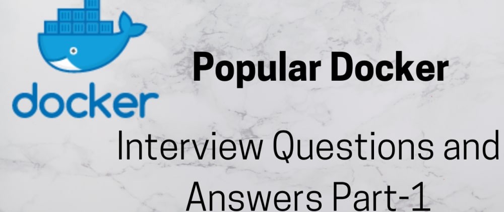 Cover image for Popular Docker Interview Questions with RealTime Scenarios for Beginners | Part 1