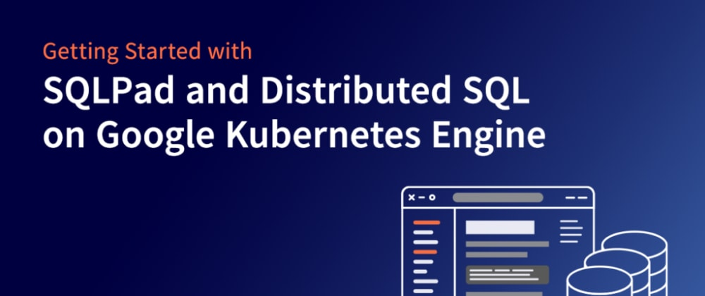 Cover image for Getting Started with SQLPad and Distributed SQL on Google Kubernetes Engine
