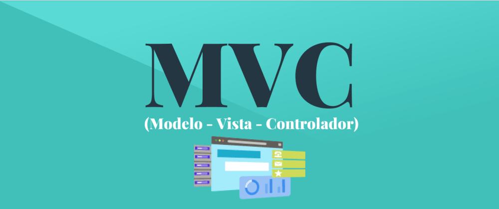 Cover image for ¿Qué es MVC? Lo que deberías saber acerca de este patrón de arquitectura de software