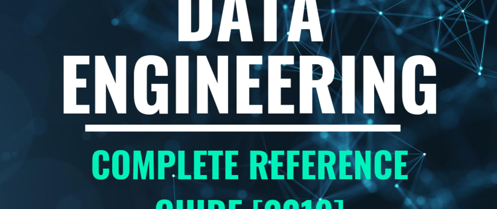Cover image for Data Engineering — Complete Reference Guide From A-Z [2019]