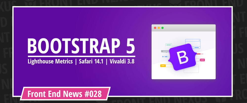 Cover image for Boostrap 5 is out, measure Web Core Vitals with Lighthouse Metrics, Safari 14.1, and Vivaldi 3.8 | Front End News #028