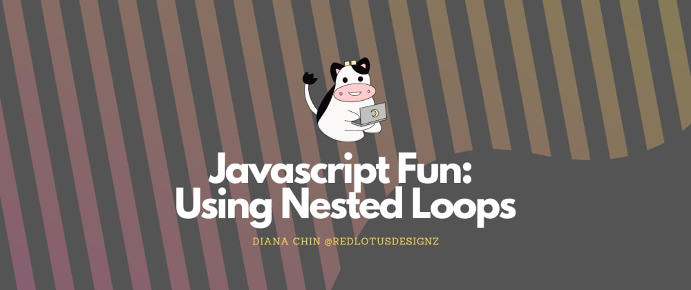 Cover image for Javascript Fun: Using Nested Loops