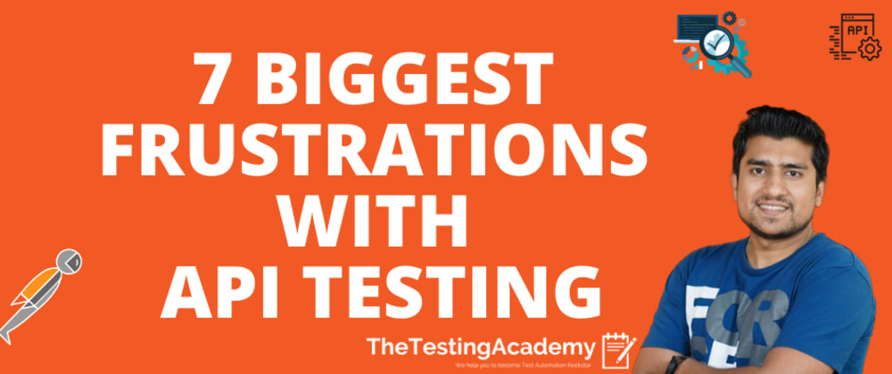 Cover image for 7 Biggest Frustrations with API Testing   30 Days of API Testing   Day 22
