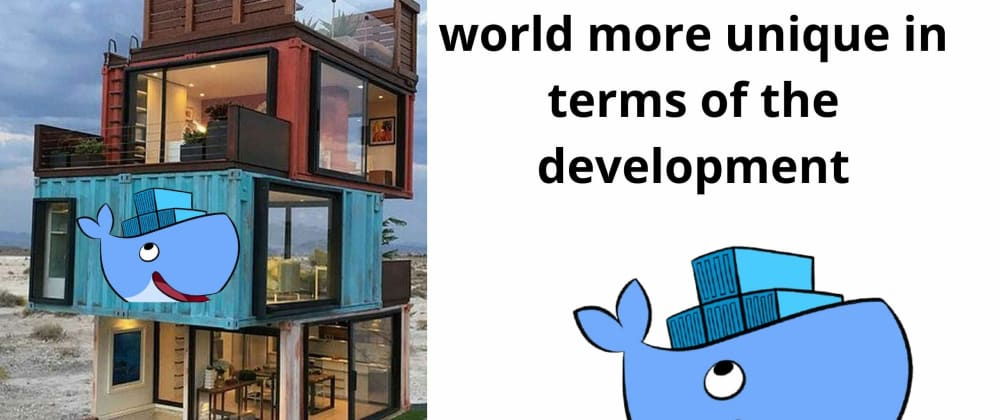 Cover image for Docker in making the world more unique in terms of the development