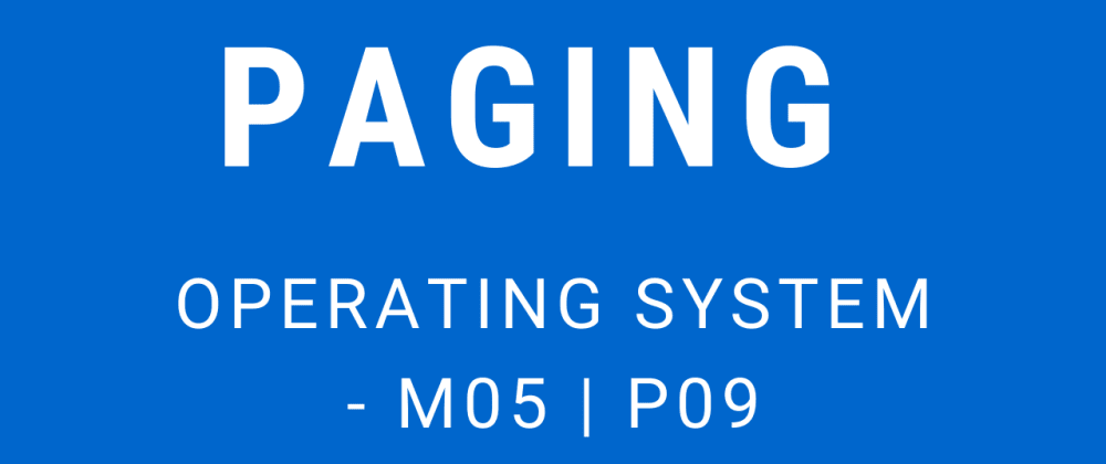 Cover image for Paging | Operating System - M05 P09