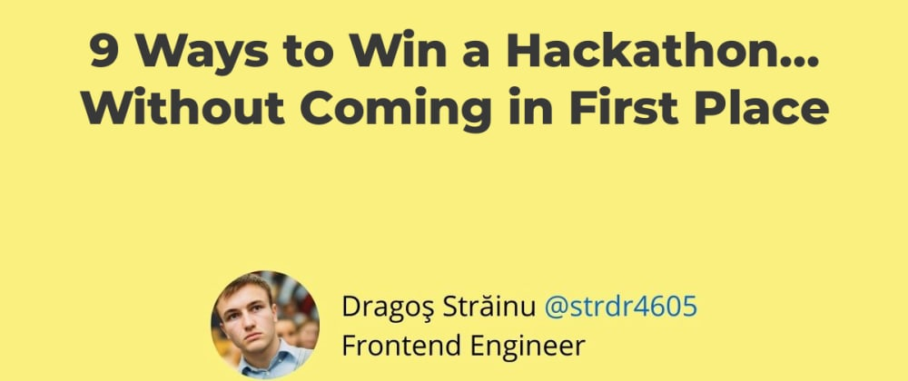 Cover image for 9 Ways to Win a Hackathon... Without Coming in First Place